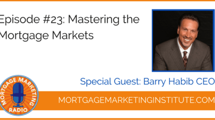 Ep #23: Mastering the Mortgage Markets with Barry Habib