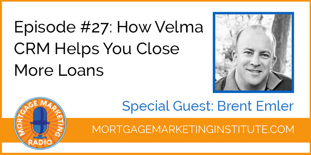 Ep #27: How Velma CRM Helps You Close More Loans