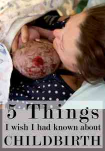 What I Wish Someone Had Told Me about Childbirth