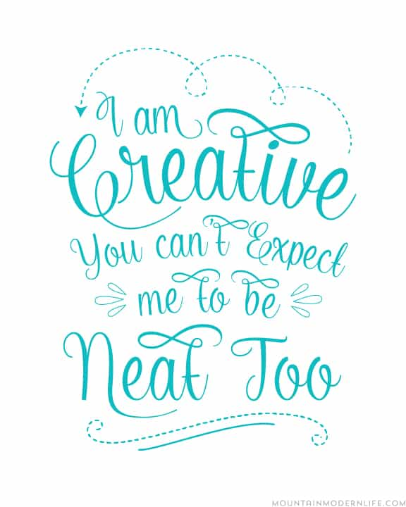 """Download this FREE Chalkboard Printable """"I am creative, you can't expect me to be neat too"""". Perfect for a craft room or gallery wall. MountainModernLife.com"""