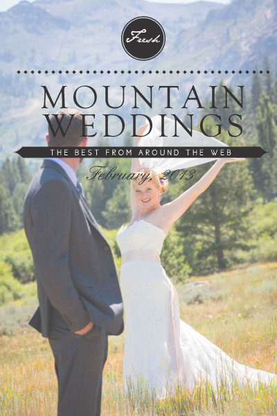 Mountain Wedding Roundup February 2013