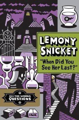"lemony snicket ""when did you see her last"""