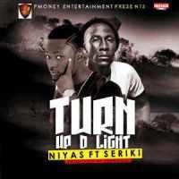 Niyass [@niyass4real] - Turn Up D Light ft. Seriki