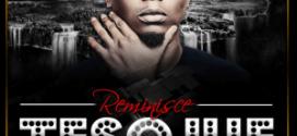 Reminisce [@iamreminisce] – Tesojue : Music