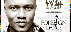 W4 [@w4mrwonda] – Foreign Dance : mp3 + Video [dl]