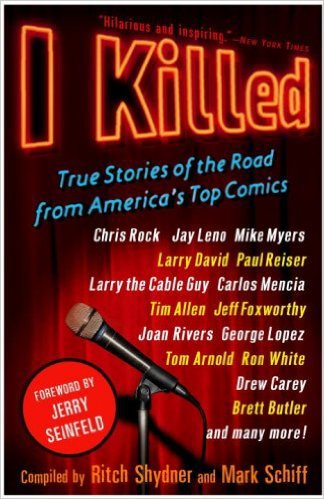 I Killed: True Stories of the Road from America's Top Comics by Ritch Shydner, Mr. Media Interviews