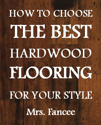 How to Choose the Best Hardwood Floors  |  Mrs. Fancee