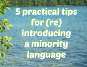 5 practical tips for (re)introducing a minority language