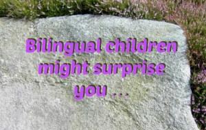 Bilingual children might surprise you …