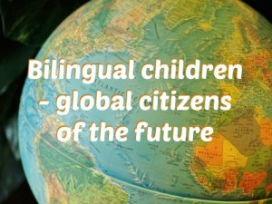Bilingual children - global citizens of the future