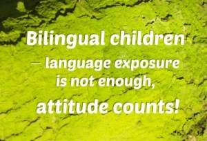 Bilingual children – language exposure is not enough, attitude counts!