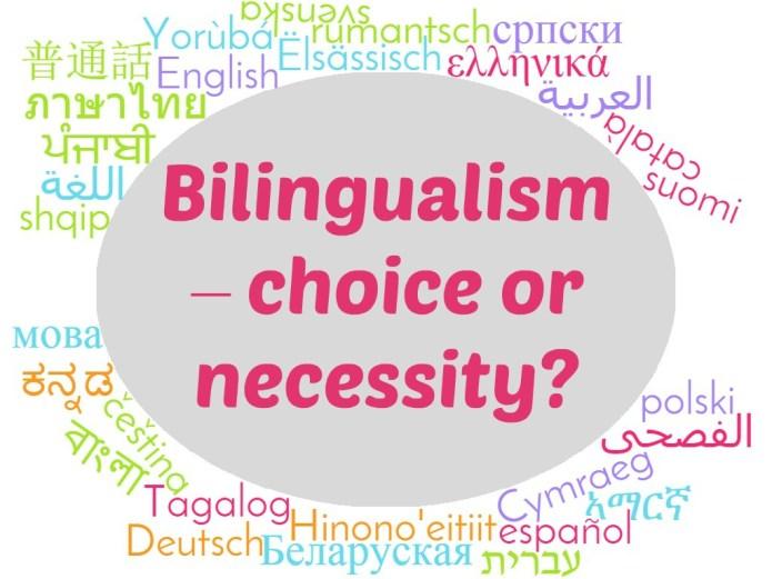 Bilingualism – choice or necessity?