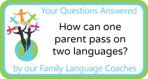 Q&A: How can one parent pass on two languages?
