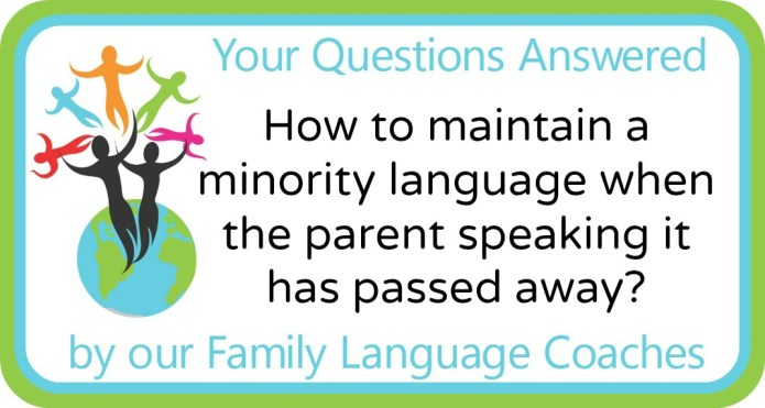 How to maintain a minority language when the parent speaking has passed away?