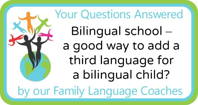 Bilingual school – a good way to add a third language for a bilingual child?