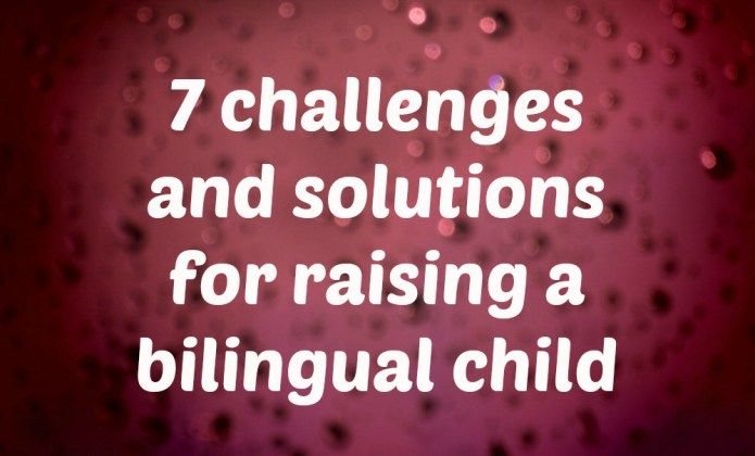 7 challenges and solutions for raising a bilingual child