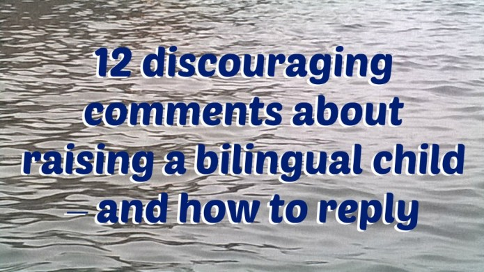 12 discouraging comments about raising a bilingual child – and how to reply