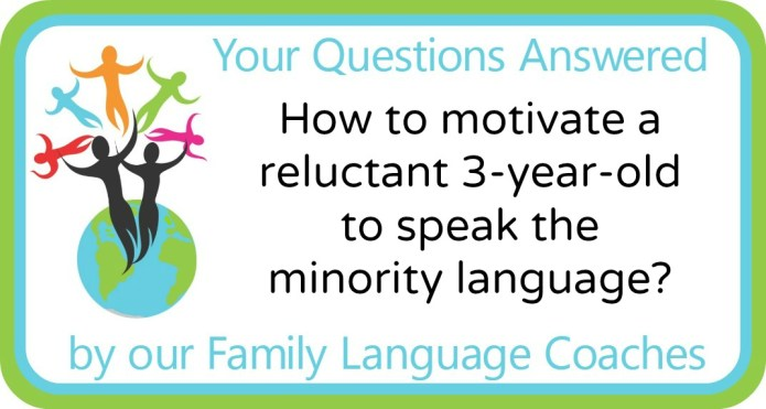 How to motivate a reluctant three-year-old to speak the minority language?