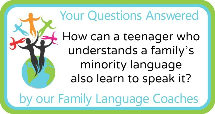How can a teenager who understands a parent's minority language also learn to speak it?