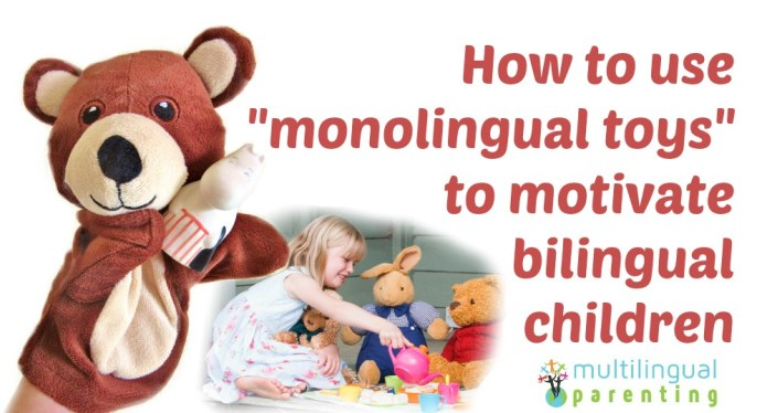 How to use monolingual toys to motivate bilingual children