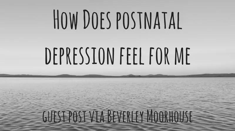 How Does Postnatal Depression Feel For Me?
