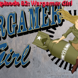 PwMJ Ep 82: Wargamer Girl