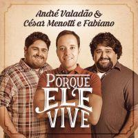 """""""Porque Ele Vive"""": ouça regravação de André Valadão com César Menotti e Fabiano"""