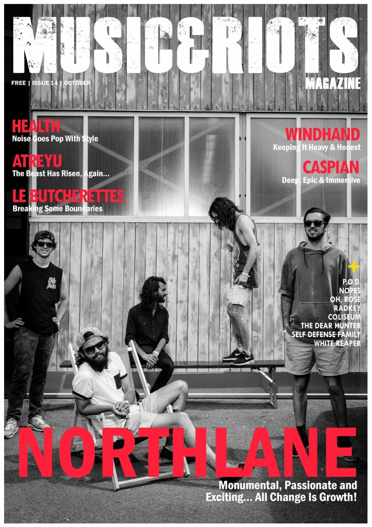 MUSIC&RIOTS Magazine Issue 14 Featuring: Northlane, Atreyu, Health, Le Butcherettes, Windhand, Caspian, The Dear Hunter, P.O.D., White Reaper, Radkey, Coliseum, Self Defense Family, Bring Me The Horizon, Baroness, Dilly Dally, Oh Rose, Reverence Valada and much more..