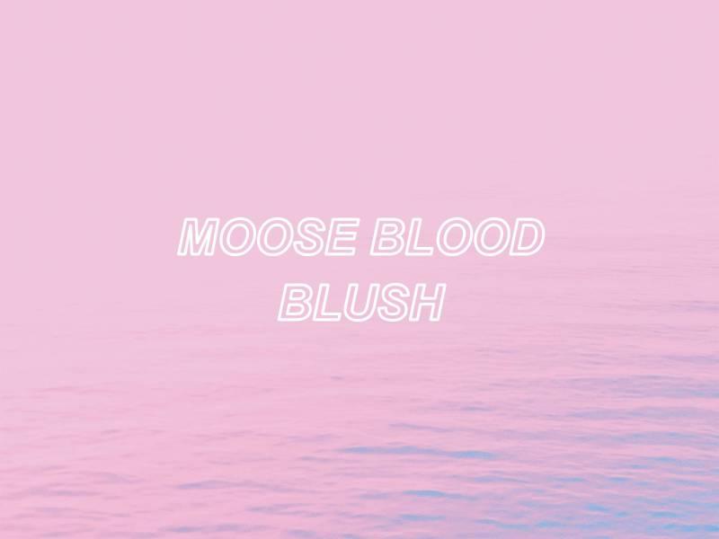 Moose-blood-blush