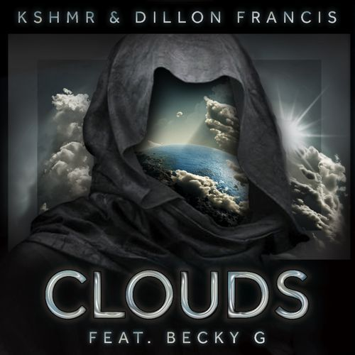 KSHMR & Dillon Francis – Clouds (Feat. Becky G) [Thissongissick.com Premiere]