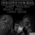 BOBBY SHMURDA, ROWDY REBEL & CHINX DRUGZ – 3 SHOTS