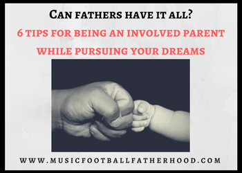 Permalink to: Can fathers have it all? 6 tips for being an involved parent while pursuing your dreams