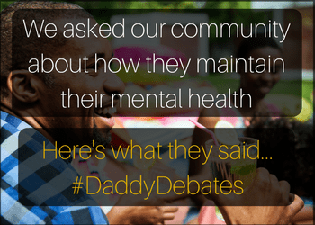 Permalink to: We asked our community about how they maintain their mental health. This is what they said #DaddyDebates