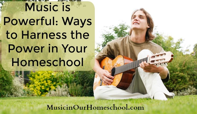 Music is Powerful: Ways to Harness the Power in Your Homeschool