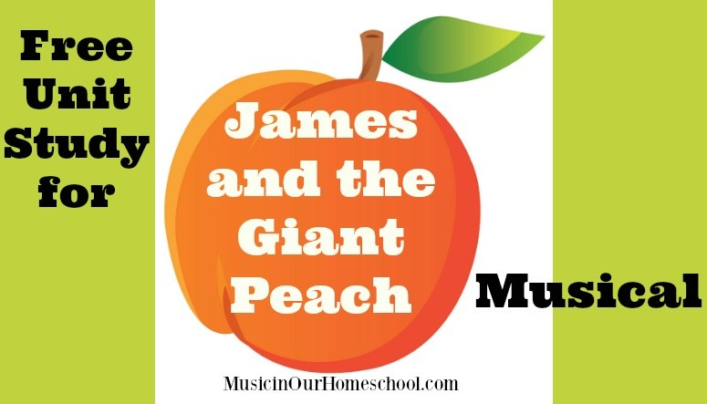 "Unit Study for ""James and the Giant Peach"" Musical"