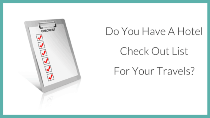 Do you have a hotel check out list for your travels?