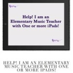 Help! I am an Elementary Music Teacher with One or more iPads!