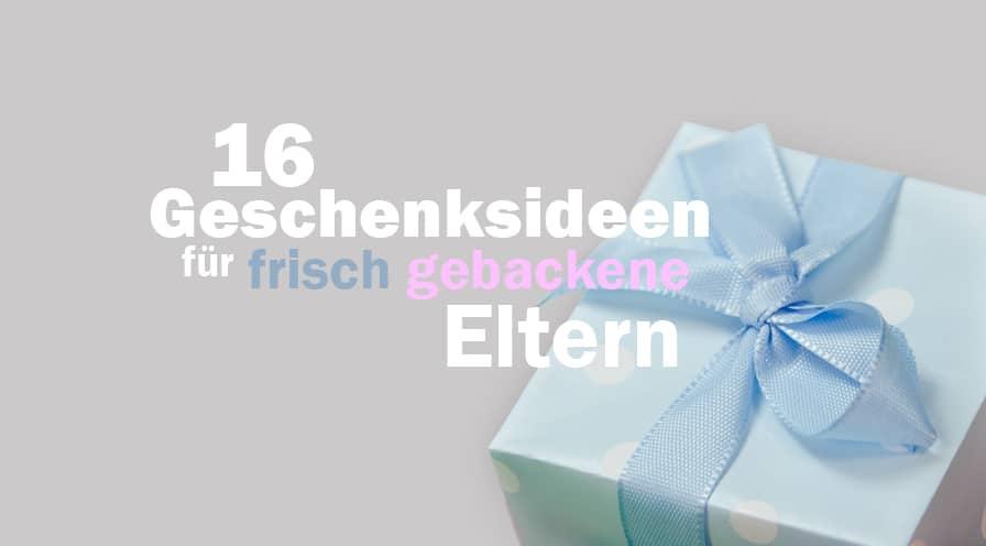 16 Geschenksideen für frisch gebackene Eltern