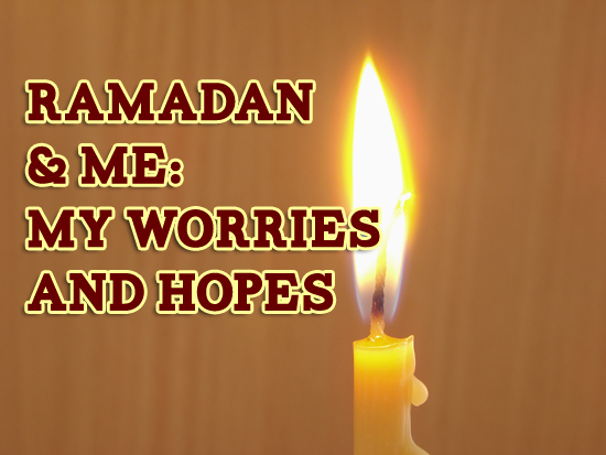 Ramadan and Me: My worries & hopes