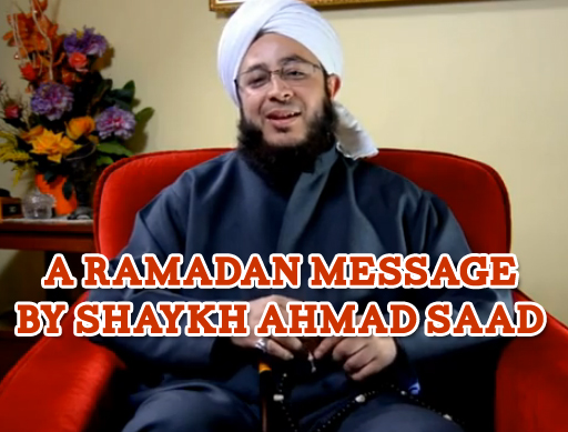 A Ramadan Message by Shaykh Ahmad Saad