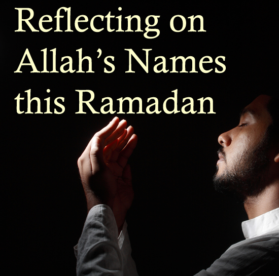 Reflecting on Allah's Names this Ramadan