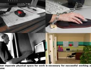 Clear separate physical space for work is necessary for successful working at home