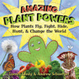 Book: Amazing Plant Powers: How Plants Fly, Fight, Hide, Hunt, & Change the World by Loreen Leedy and Andrew Schuerger.