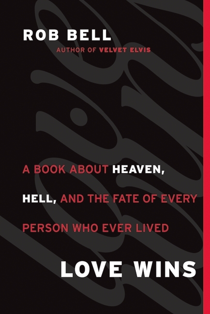 Rob Bell: Love Wins - A Book About Heaven, Hell, and the Fate of Every Person Who Ever Lived