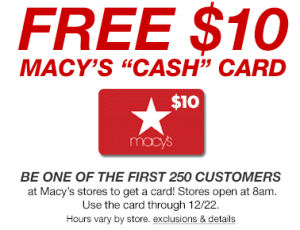 Macy's is offering up a FREE $10 Macy's Cash Card to the first 250 ...