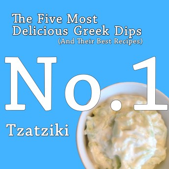 The Five Most Delicious Greek Dips: No. 1 Tzatziki