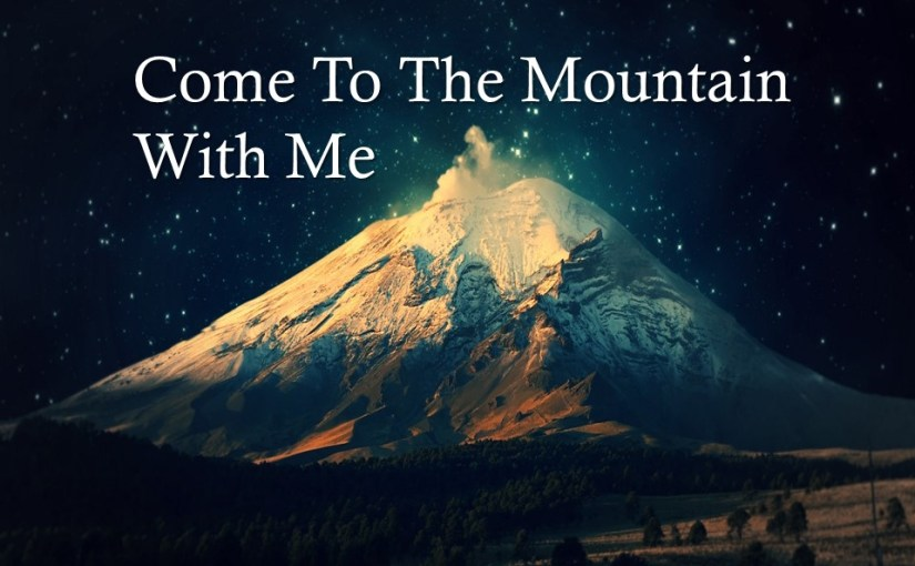 Come To The Mountain With Me