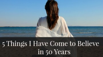 5 Things I Have Come to Believe in 50 Years
