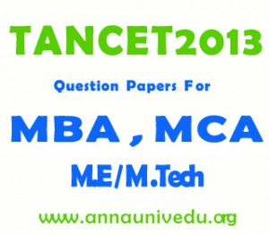 TANCET 2013,anna university,anna univ, pg admissions,tancet 2013 question papers,tancet mba,tancet mca,tancet me,tancet admission,tancet exam questions