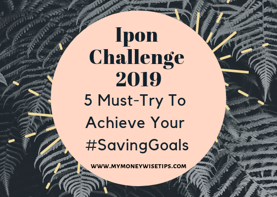 Ipon Challenge 2019: 5 Must Try to Achieve Your #SavingGoals